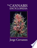 The Cannabis Encyclopedia: The Definitive Guide to Cultivation & Consumption of Medical Marijuana