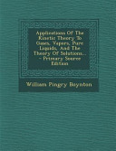 Applications of the Kinetic Theory to Gases  Vapors  Pure Liquids  and the Theory of Solutions      Primary Source Edition