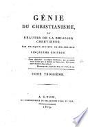Genie du christianisme, ou Beautes de la religion chretienne. Par Francois-Auguste Chateaubriand. ... Tome premier \-cinquiem]