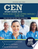 CEN Study Guide 2015  : Review Book for the Certified Emergency Nurse Exam