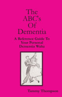 The Abc S Of Dementia A Reference Guide To Your Personal Dementia Waltz