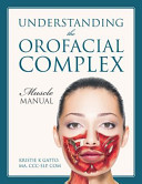 Understanding the Orofacial Complex  Muscle Manual