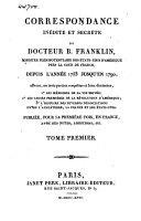 Correspondance inédite et secrète du docteur Franklin, ministre plénipotentiaire des Etats-Unis d'Amérique près la Cour de France, depuis l'année 1753 jusqu'en 1790