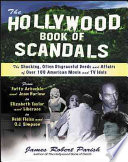 The Hollywood Book of Scandals  : The Shocking, Often Disgraceful Deeds and Affairs of More Than 100 American Movie and TV Idols