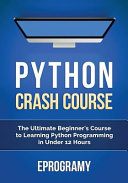 Python  Crash Course   The Ultimate Beginner s Course to Learning Python Programming in Under 12 Hours Book