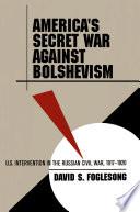 America s Secret War against Bolshevism