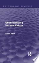 """""""Understanding Human Nature (Psychology Revivals)"""" by Alfred Adler"""