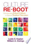 Culture Re-Boot  : Reinvigorating School Culture to Improve Student Outcomes