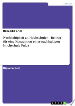 Download Nachhaltigkeit an Hochschulen - Beitrag für eine Konzeption einer nachhaltigen Hochschule Fulda Free Books - manybooks-pdf