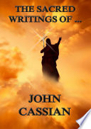 The Sacred Writings of John Cassian (Annotated Edition)