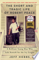 """""""The Short and Tragic Life of Robert Peace: A Brilliant Young Man Who Left Newark for the Ivy League"""" by Jeff Hobbs"""