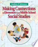 """Making Connections in Elementary and Middle School Social Studies"" by Andrew P. Johnson"