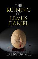 The Ruining of Lemus Daniel