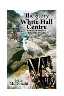 The Story of White Hall Centre