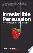 Irresistible Persuasion