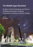 The Middle Ages Revisited: Studies in the Archaeology and History of Medieval Southern England Presented to Professor David A. Hinton Book