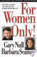 """For Women Only!: Your Guide to Health Empowerment"" by Gary Null, Barbara Seaman"
