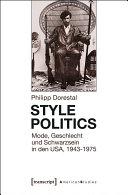 Style Politics: Mode, Geschlecht und Schwarzsein in den USA, 1943-1975