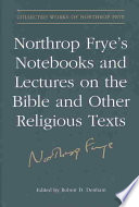 Northrop Frye S Notebooks And Lectures On The Bible And Other Religious Texts