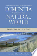 Transforming The Quality Of Life For People With Dementia Through Contact With The Natural World