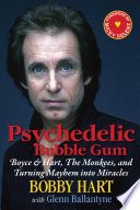 """Psychedelic Bubble Gum: Boyce & Hart, The Monkees, and Turning Mayhem Into Miracles"" by Bobby Hart, Glenn Ballantyne, Micky Dolenz"