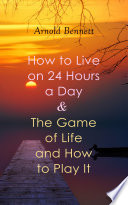 How to Live on 24 Hours a Day   The Game of Life and How to Play It