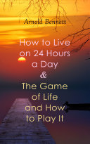 How to Live on 24 Hours a Day & The Game of Life and How to Play It