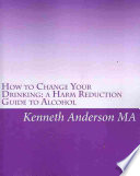 """How to Change Your Drinking: A Harm Reduction Guide to Alcohol"" by Kenneth Anderson"