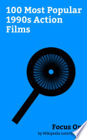 """""""Focus On: 100 Most Popular 1990s Action Films"""" by Wikipedia contributors"""