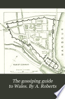 The gossiping guide to Wales  By A  Roberts