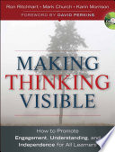 """""""Making Thinking Visible: How to Promote Engagement, Understanding, and Independence for All Learners"""" by Ron Ritchhart, Mark Church, Karin Morrison"""