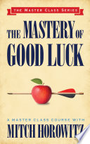 The Mastery of Good Luck  Master Class Series
