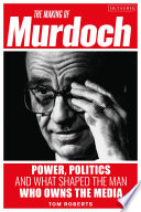 The Making Of Murdoch Power Politics And What Shaped The Man Who Owns The Media