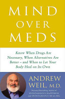 Mind over meds: know when drugs are necessary, when alternatives are better-- and when to let your body heal on its own