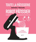 Pdf Toute la pâtisserie avec mon robot pâtissier Telecharger