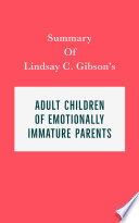 Summary of Lindsay C  Gibson s Adult Children of Emotionally Immature Parents