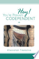 Hey You Re Perhaps Codependent