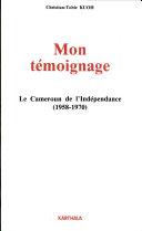 Pdf Mon témoignage: Le Cameroun de l'indépendence, 1958-1970 Telecharger