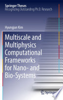 Multiscale And Multiphysics Computational Frameworks For Nano  And Bio Systems