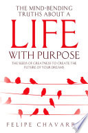 The Mind Bending Truths about a Life with Purpose