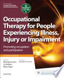"""Occupational Therapy for People Experiencing Illness, Injury Or Impairment E-Book(previously Entitled Occupational Therapy and Physical Dysfunction): Promoting Occupation and Participation"" by Michael Curtin, Mary Egan, Jo Adams (PhD)"