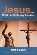Jesus in a World of Colliding Empires  Volume One  Introduction and Mark 1 1  8 29