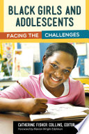 """Black Girls and Adolescents: Facing the Challenges: Facing the Challenges"" by Catherine Fisher Collins"