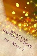 What Can Happen in School