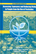 Assessing Exposures and Reducing Risks to People from the Use of Pesticides
