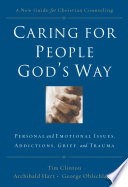 """Caring for People God's Way: Personal and Emotional Issues, Addictions, Grief, and Trauma"" by Tim Clinton, Archibald Hart, George Ohlschlager"