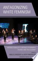 Antagonizing White Feminism