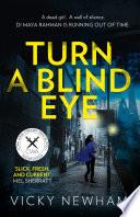 Turn a Blind Eye  DI Maya Rahman  Book 1