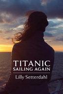 Titanic Sailing Again  An Epic Novel