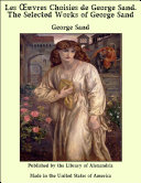 Les ëuvres Choisies de George Sand. The Selected Works of George Sand